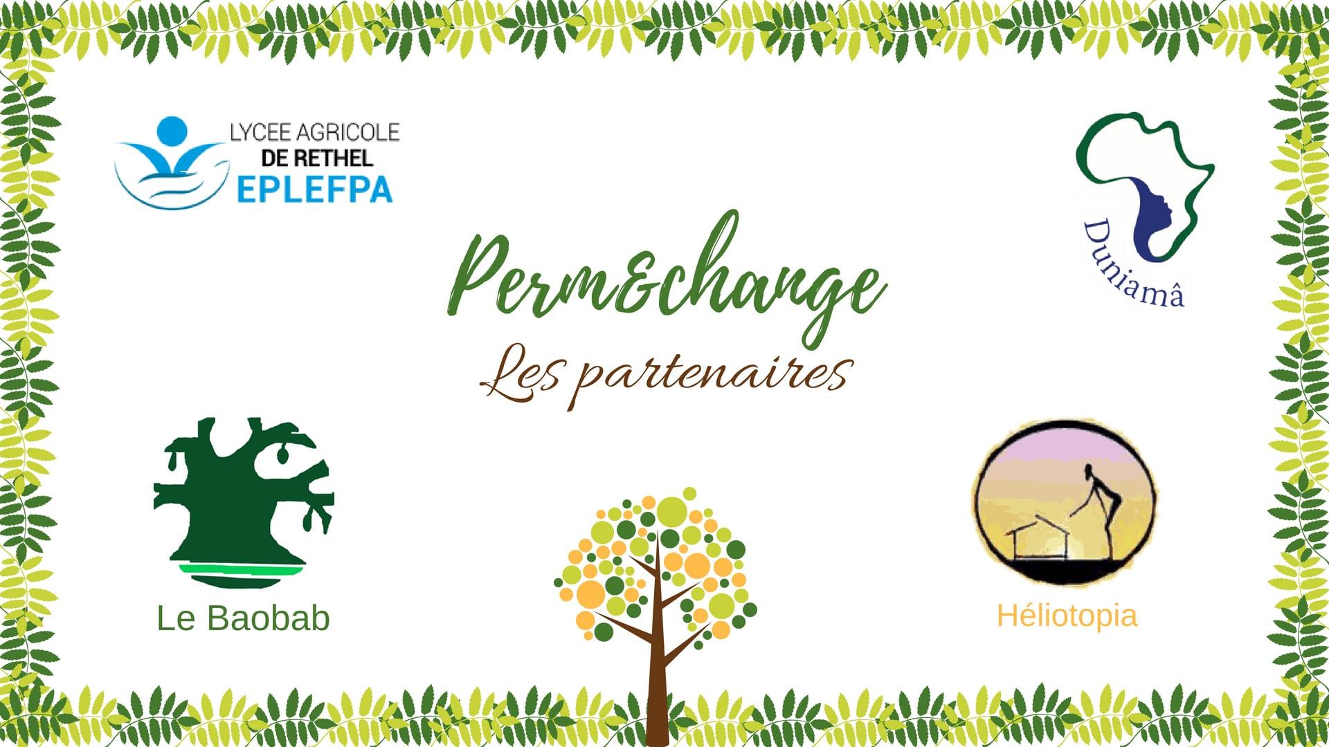 Les partenaires du projet Perm&change: Heliotopia, lycee agricole de Rethel, Duniama, Le Baobab